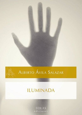 Alberto Ávila Salazar: Iluminada (Eolas Ediciones)