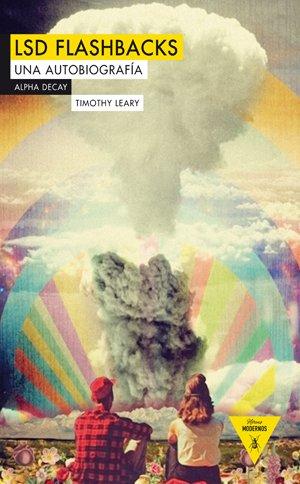 Timothy Leary: LSD Flashbacks. Una autobiografía