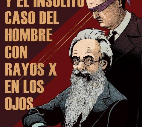 Valle-Inclán y el insólito caso del hombre con rayos X en los ojos (La Felguera Ediciones, 2014).
