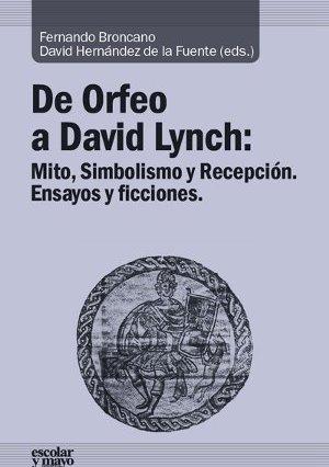 De Orfeo a David Lynch: Mito, Simbolismo y Recepción. Ensayos y ficciones. Escolar y Mayo, 2015)