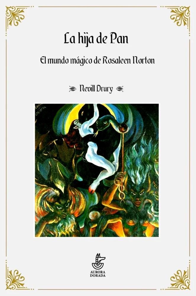 """La hija de Pan. El mundo mágico de Rosaleen Norton"""", de Nevill Drury"""